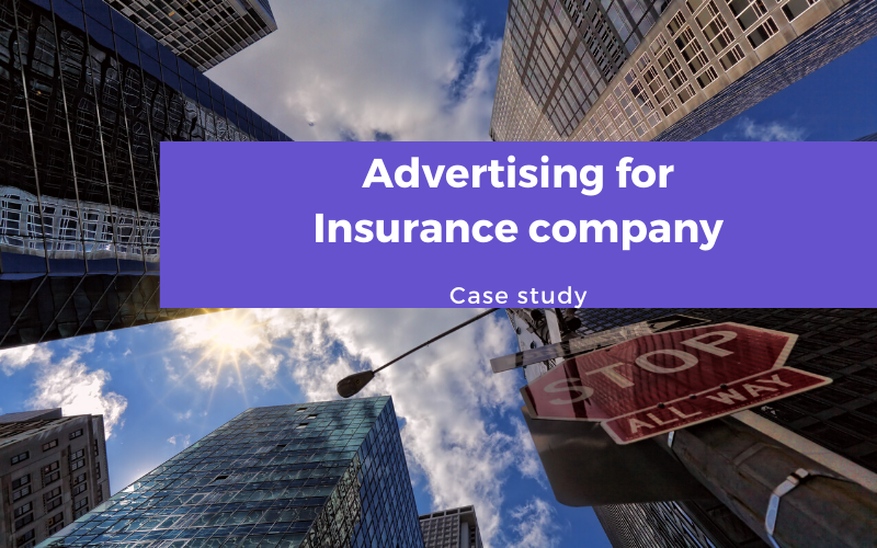 Case study | Facebook and Google Ads for Insurance company